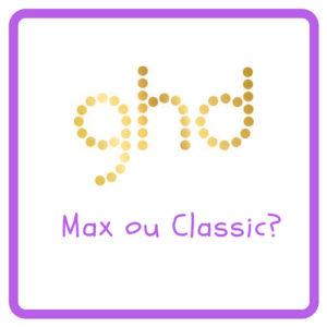 comparaison ghd classic ou max